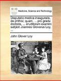 Disputatio Medica Inauguralis, de Phthisi; Quam, Pro Gradu Doctoris, Eruditorum Examini Subjicit Joannes Gloverus Loy, John Glover Loy, 114098280X