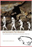 Paleoperformance : The Emergence of Theatricality as Social Practice, Montelle, Yann-Pierre, 1905422806