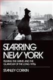 Starring New York : Filming the Grime and the Glamour of the Long 1970s, Corkin, Stanley, 0195382803