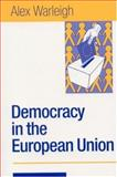 Democracy in the European Union : Theory, Practice and Reform, Warleigh, Alex, 0761972803