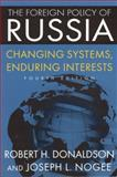 The Foreign Policy of Russia : Changing Systems, Enduring Interests, Donaldson, Robert H. and Nogee, Joseph L., 0765622807