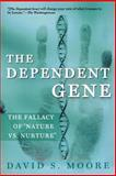 The Dependent Gene, David S. Moore, 0805072802