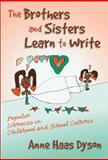 The Brothers and Sisters Learn to Write : Popular Literacies in Childhood and School Cultures, Dyson, Anne Haas, 0807742805