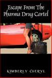 Escape from the Pharma Cartel, Kimberly Cheryl, 1432712802
