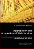 Aggregation and Adaptation of Web Services - a Semi-Automated Methodology for the Aggregation and Adaptation of Web Services, Razvan Andrei Popescu, 383646280X