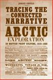 Tracing the Connected Narrative : Arctic Exploration in British Print Culture, 1818-1860, Cavell, Janice, 0802092802