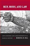 Men, Mobs, and Law : Anti-Lynching and Labor Defense in U. S. Radical History, Hill, Rebecca N. and Hill, Christopher, 0822342804
