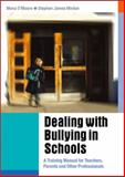 Dealing with Bullying in Schools : A Training Manual for Teachers, Parents and Other Professionals, O'Moore, Mona and Minton, Stephen James, 1412902800