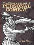 The History and Art of Personal Combat, Arthur Wise, 0486492818