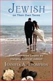 Jewish on Their Own Terms : How Intermarried Couples Are Changing American Judaism, Thompson, Jennifer A., 0813562813