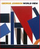 George Johnson: World View : Fifty Years of Abstract Painting, Christopher Heathcote, 1876832819