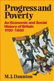 Progress and Poverty : An Economic and Social History of Britain 1700-1850, Daunton, M. J., 0198222815