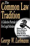 Common Law Tradition : A Collective Portrait of Five Legal Scholars, Liebmann, George W. and Liebmann, George, 0765802813