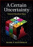 A Certain Uncertainty : Nature's Random Ways, Silverman, Mark P., 1107032814