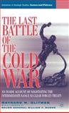 The Last Battle of the Cold War : An Inside Account of Negotiating the Intermediate Range Nuclear Forces Treaty, Glitman, Maynard W., 1403972818