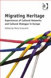 Migrating Heritage : Experiences of Cultural Networks and Cultural Dialogue in Europe, Innocenti, Perla, 1472422813
