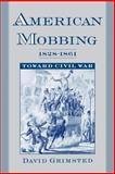 American Mobbing, 1828-1861 : Toward Civil War, Grimsted, David, 0195172817