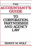 The Accountant's Guide to Corporation, Partnership, and Agency Law, Wolf, Sidney M., 0899302815