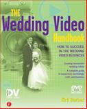 The Wedding Video Handbook : How to Succeed in the Wedding Video Business, Barber, Kirk, 1578202817