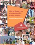 World Report on Knowledge for Better Health : Strengthening Health Systems, World Health Organization, 9241562811