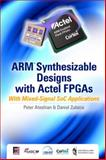ARM Synthesizable Designs with Actel FPGAs Set : With Mixed-Signal SoC Applications, Ateshian, Peter Roy and Zulaica, Daniel, 0071622810