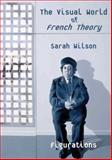Visual World of French Theory : Figurations, Wilson, Sarah, 0300162812