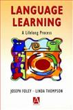 Language Learning : A Lifelong Process, Foley, Joseph and Thompson, Linda, 0340762810