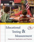 Educational Testing and Measurement : Classroom Application and Practice, Kubiszyn, Tom and Borich, Gary D., 047052281X