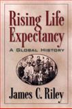 Rising Life Expectancy : A Global History, Riley, James C., 0521002818