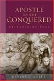 Apostle to the Conquered : Reimagining Paul's Mission, Lopez, Davina C., 0800662814