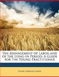 The Management of Labor and of the Lying-in Period, Henry Gardner Landis, 1149142812