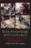 Body Knowledge and Curriculum : Pedagogies of Touch in Youth and Visual Culture, Springgay, Stephanie, 1433102811
