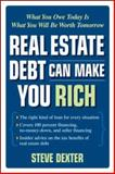 Real Estate Debt Can Make You Rich : What You Owe Today Is What You Will Be Worth Tomorrow, Dexter, Steve, 0071472819