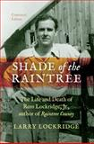 Shade of the Raintree, Centenary Edition : The Life and Death of Ross Lockridge, Jr. , Author of Raintree County, Lockridge, Larry, 0253012813