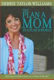 The Plan A Mom in a Plan B World, Debbie Taylor Williams, 0891122818