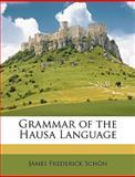 Grammar of the Hausa Language, James Frederick Schn and James Frederick Schön, 1147152810
