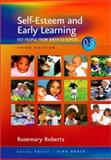 Self-Esteem and Early Learning : Key People from Birth to School, Roberts, Rosemary, 141292281X