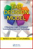 The Decision Model : A Business Logic Framework Linking Business and Technology, Von Halle, Barbara and Goldberg, Larry, 1420082817