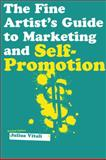 The Fine Artist's Guide to Marketing and Self-Promotion, Julius Vitali, 1581152817