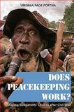 Does Peacekeeping Work? : Shaping Belligerents' Choices after Civil War, Fortna, V. P., 069113281X