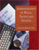 Administration of Wills, Trusts and Estates, Brown, Gordon W., 0766852814