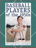 Baseball Players of the 1950s : A Biographical Dictionary of All 1,560 Major Leaguers, Marazzi, Richard and Fiorito, Len, 078641281X