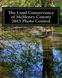 The Land Conservancy of Mchenry County 2013 Photo Contest, Holly Eberle, 149358281X