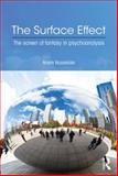 The Surface Effect : Screen of Fantasy in Psychoanalysis, Nusselder, André C., 0415692814