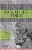 Aristotle's Voice : Rhetoric, Theory and Writing in America, Neel, Jasper, 0809332817