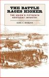 The Battle Rages Higher : The Union's Fifteenth Kentucky Infantry, Jenkins, Kirk C., 0813122813