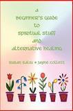 A Beginner's Guide to Spiritual Stuff and Alternative Healing, Susan Saliu, 0958072817