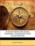 A Selection of Legal Maxims, Classified and Illustrated, Herbert Broom, 1147202818