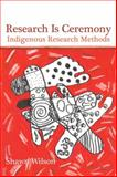 Research Is Ceremony : Indigenous Research Methods, Wilson, Shawn, 1552662810