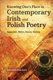 Knowing One's Place in Contemporary Irish and Polish Poetry : Zagajewski, Mahon, Heaney, Hartwig, Kay, Magdalena, 1623562813